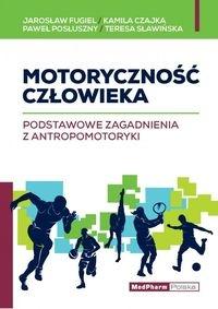 Motoryczność człowieka Fugiel Jarosław, Czajka Kamila, Posłuszny Paweł, Sławińska Teresa