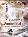 W poszukiwaniu WunderwaffeBronie V na ziemiach polskich Dudziak Marek