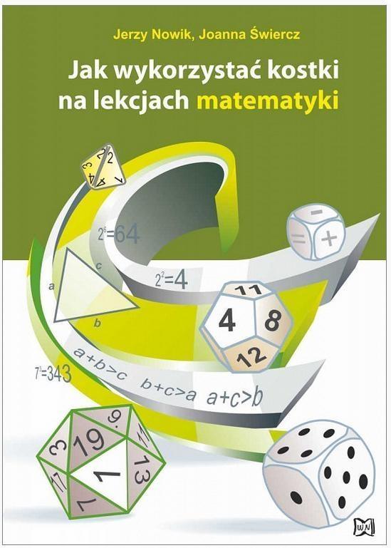 Jak wykorzystać kostki na lekcjach matematyki Nowik Jerzy, Świercz Joanna