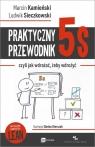Praktyczny przewodnik 5s czyli jak wdrażać, żeby wdrożyć Kamieński Marcin, Sieczkowski Ludwik