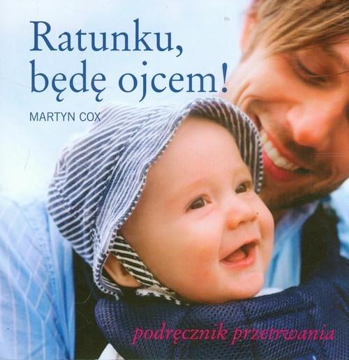 Ratunku będę ojcem Podręcznik przetrwania Cox Martyn