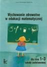 Wychowanie zdrowotne w edukacji matematycznej dla klas 1-3 szkoły Stypułkowski Cezary, Flis Renata