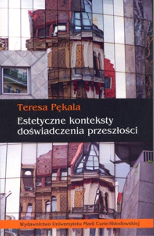 Estetyczne konteksty doświadczenia przeszłości Pękala Teresa