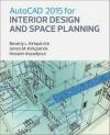 AutoCAD 2015 for Interior Design and Space Planning James Kirkpatrick, Beverly Kirkpatrick, Hossein Assadipour