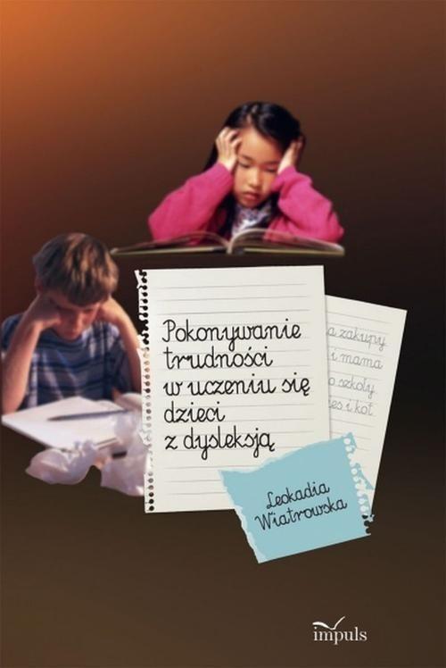 Pokonywanie trudności w uczeniu się dzieci z dysleksją Wiatrowska Leokadia