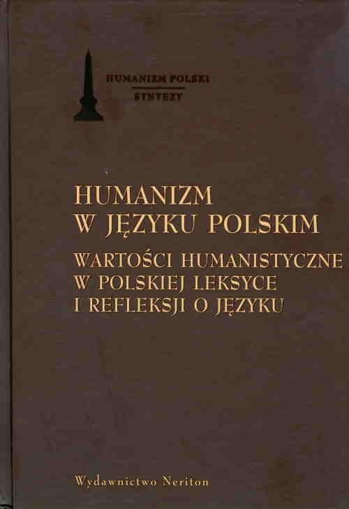 Humanizm w języku polskim Wartości humanistyczne w polskiej leksyce i refleksji o języku