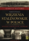 Więzienia stalinowskie w Polsce System, codzienność, represje Wolsza Tadeusz