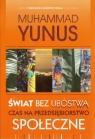 Świat bez ubóstwa. Czas na przedsiębiorstwo społeczne Muhammad Yunus