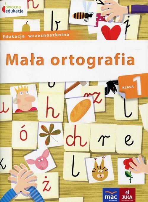 Owocna edukacja Mała ortografia Klasa 1 Baścik-Kołek Dorota
