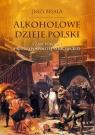 Alkoholowe dzieje Polski.