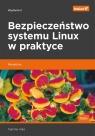 Bezpieczeństwo systemu Linux w praktyce Receptury