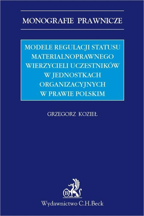 Modele regulacji statusu materialnoprawnego wierzycieli uczestników w jednostkach organizacyjnych w prawie polskim Kozieł Grzegorz