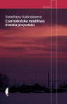 Czarnobylska modlitwa. Kronika przyszłości Swietłana Aleksijewicz