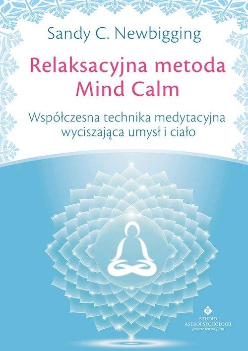 Relaksacyjna metoda Mind Calm Newbigging Sandy C.