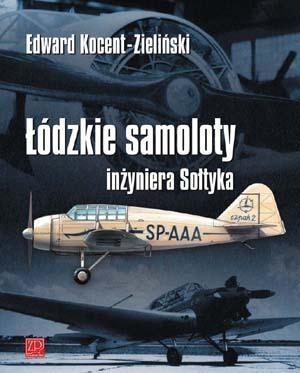 Łódzkie samoloty inżyniera Sołtyka (Uszkodzona okładka) Kocent-Zieliński Edward
