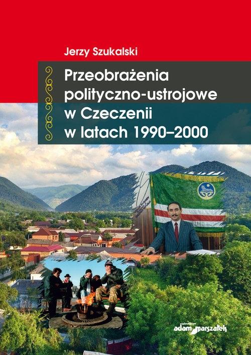 Przeobrażenia polityczno-ustrojowe w Czeczenii w latach 1990-2000 Szukalski Jerzy