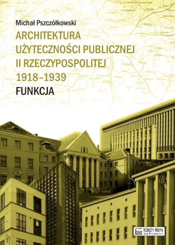 Architektura użyteczności publicznej II Rzeczypospolitej 1918-1939. Funkcja Pszczółkowski Michał