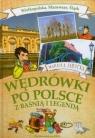 Wędrówki po Polsce z baśnią i legendą. Wielkopolska, Mazowsze, Śląsk