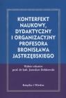 Konterefekt naukowy, dydaktyczny i organizacyjny Profesora Bronisława red. Jarosław Dobkowski