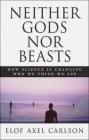 Neither Gods Nor Beasts Elof Axel Carlson, E Carlson