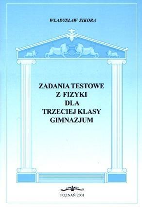 Zadania testowe z fizyki dla 3 kl. gimnazjum Władysław Sikora