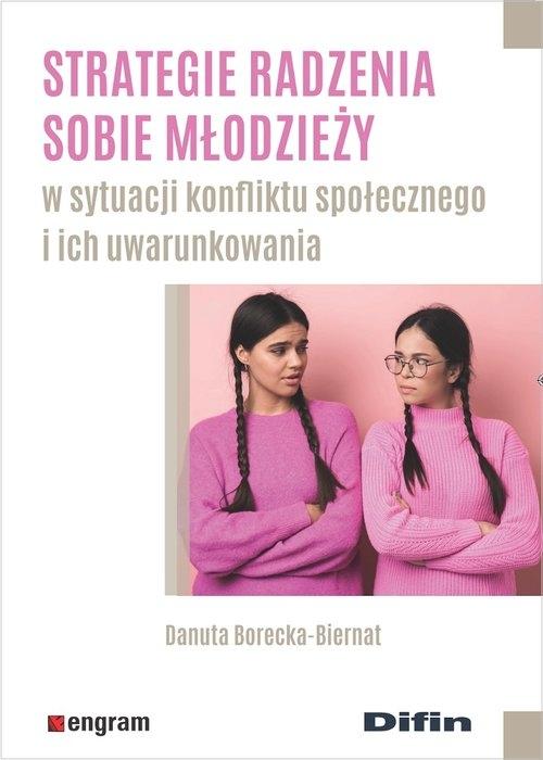 Strategie radzenia sobie młodzieży w sytuacji konfliktu społecznego i ich uwarunkowania Borecka-Biernat Danuta