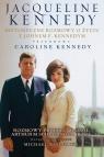 Jacqueline Kennedy Historyczne rozmowy o życiu z Johnem F. Kennedym Rozmowy przeprowadził Arthur M