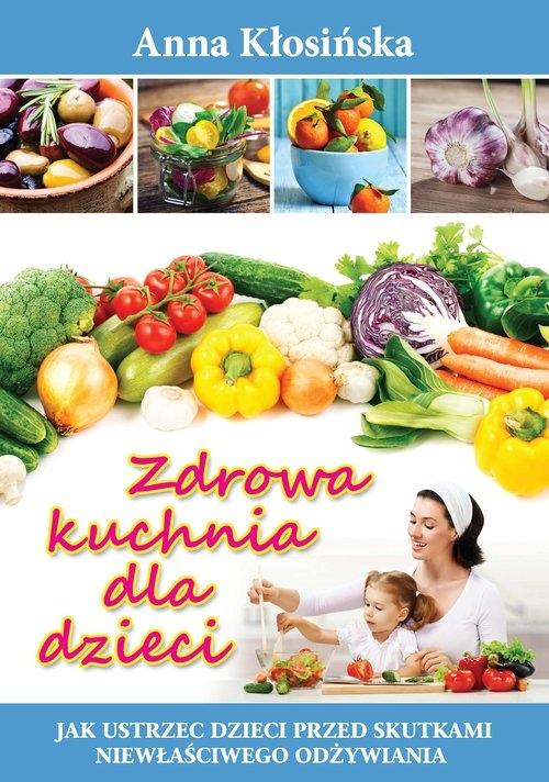 Zdrowa kuchnia dla dzieci Kłosińska Anna