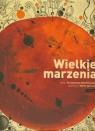 Wielkie marzenia Wechterowicz Przemysław