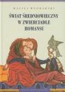 Świat średniowieczny w zwierciadle romansu Włodarski Maciej