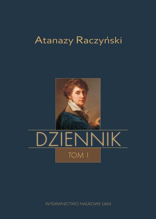 Atanazy Raczyński Dziennik Tom 1: Wspomnienia z dzieciństwa oraz Dziennik 1808-1830 Wit Labuda Aleksander, Mencfel Michał