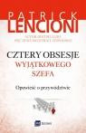 Cztery obsesje wyjątkowego szefa Opowieść o przywództwie Lencioni Patrick