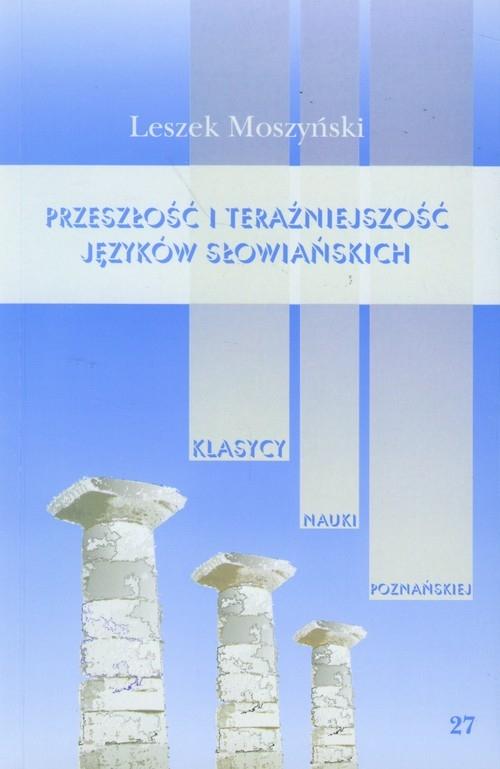 Przeszłość i teraźniejszość języków słowiańskich Moszyński Leszek