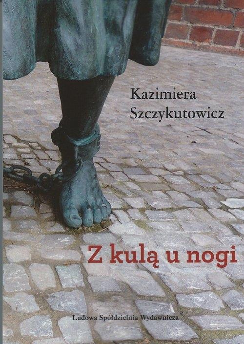 Z kulą u nogi Szczykutowicz Kazimiera
