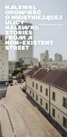 Nalewki Opowieść o nieistniejącej ulicy / Stories from Non-existent Kajczyk Agnieszka, Fijałkowski Paweł, Żółkiewska Agnieszka, Leociak Jacek