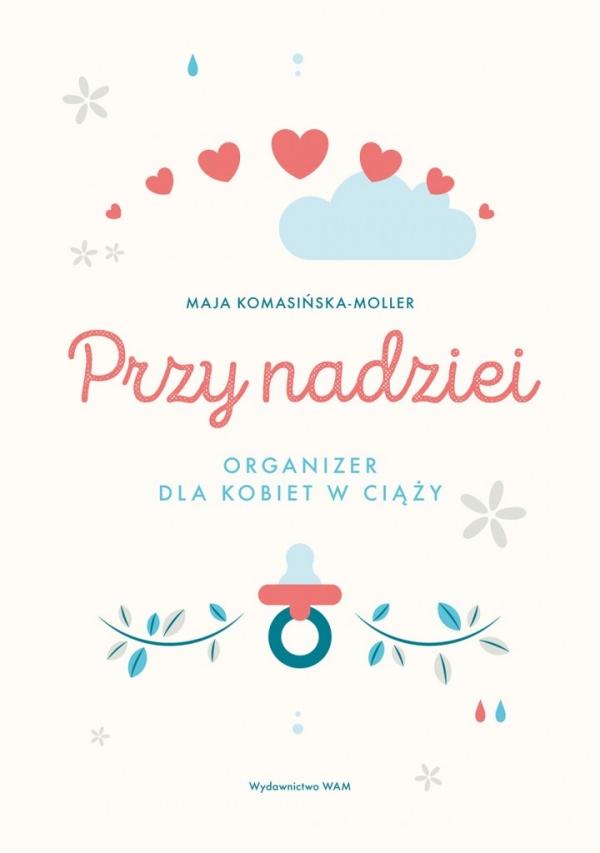 Przy nadziei. Organizer dla kobiet w ciąży (Uszkodzona okładka) Komasińska-Moller Maja