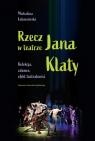 Rzecz w teatrze Jana Klaty Kolekcja, zabawa, efekt teatralności Lubaszewska Michalina