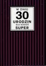 Karnet Passion Plus W Dniu 30 Urodzin dla kogoś Super PP-1659
