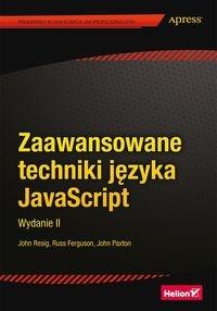 Zaawansowane techniki języka JavaScript Resig John, Ferguson Russ, Paxton John