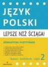 Lepsze niż ściąga Język polski Liceum i technikum Część 2