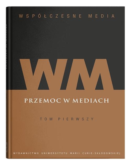 Współczesne media t. 1: Przemoc w mediach - książka