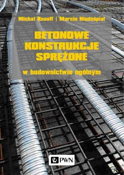 Betonowe konstrukcje sprężone w budownictwie ogólnym Michał Knauff, Marcin Niedośpiał