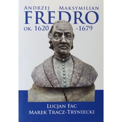 Andrzej Maksymilian Fredro ok. 1620-1679 Fac Lucjan, Tracz-Tryniecki Marek