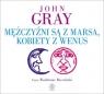 Mężczyźni są z Marsa kobiety z Wenus  (Audiobook) Gray John