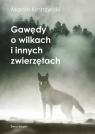 Gawędy o wilkach i innych zwierzętach Kostrzyński Marcin