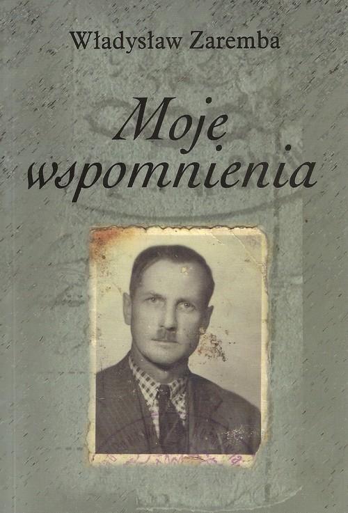 Moje wspomnienia Zaremba Władysław