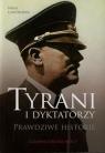 Tyrani i dyktatorzy Prawdziwe historie