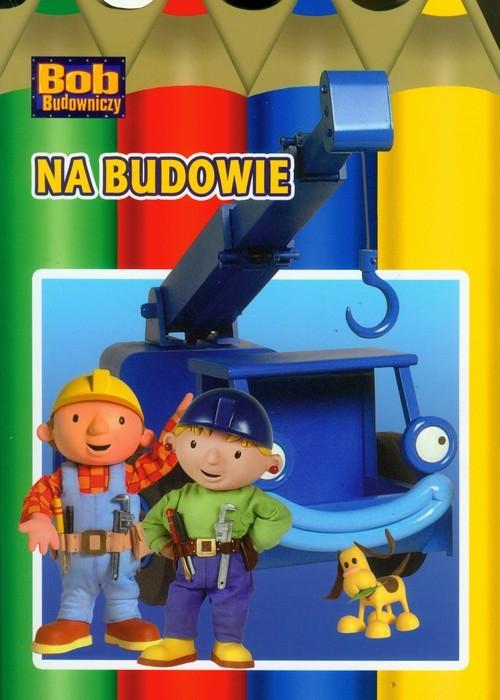 Bob budowniczy Na budowie