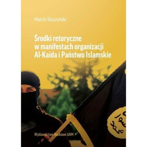 Środki retoryczne w manifestach organizacji Al-Kaida i Państwo Islamskie Styszyński Marcin