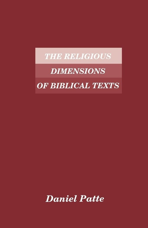 The Religious Dimensions of Biblical Texts Patte Daniel